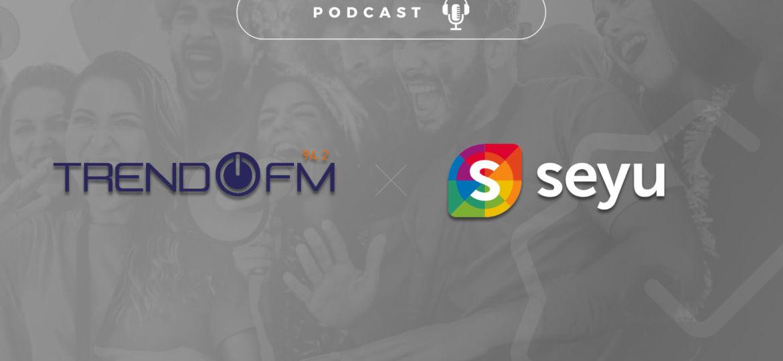 Trend FM Seyu podcast